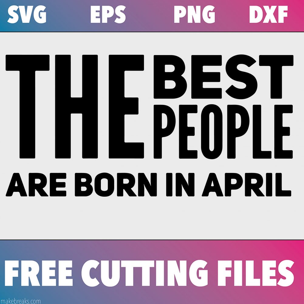 Free SVG Cutting File – Best People Are Born in April
