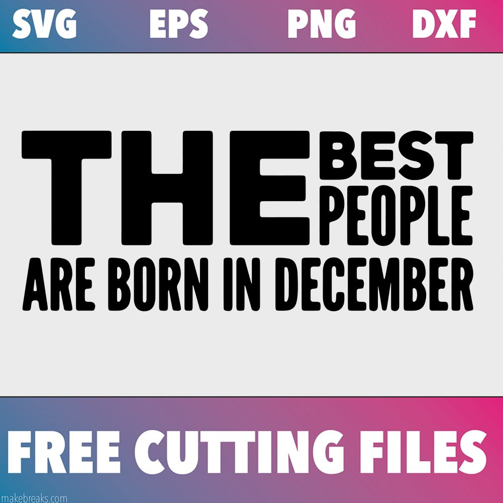 Free SVG Cutting File – Best People Are Born in December