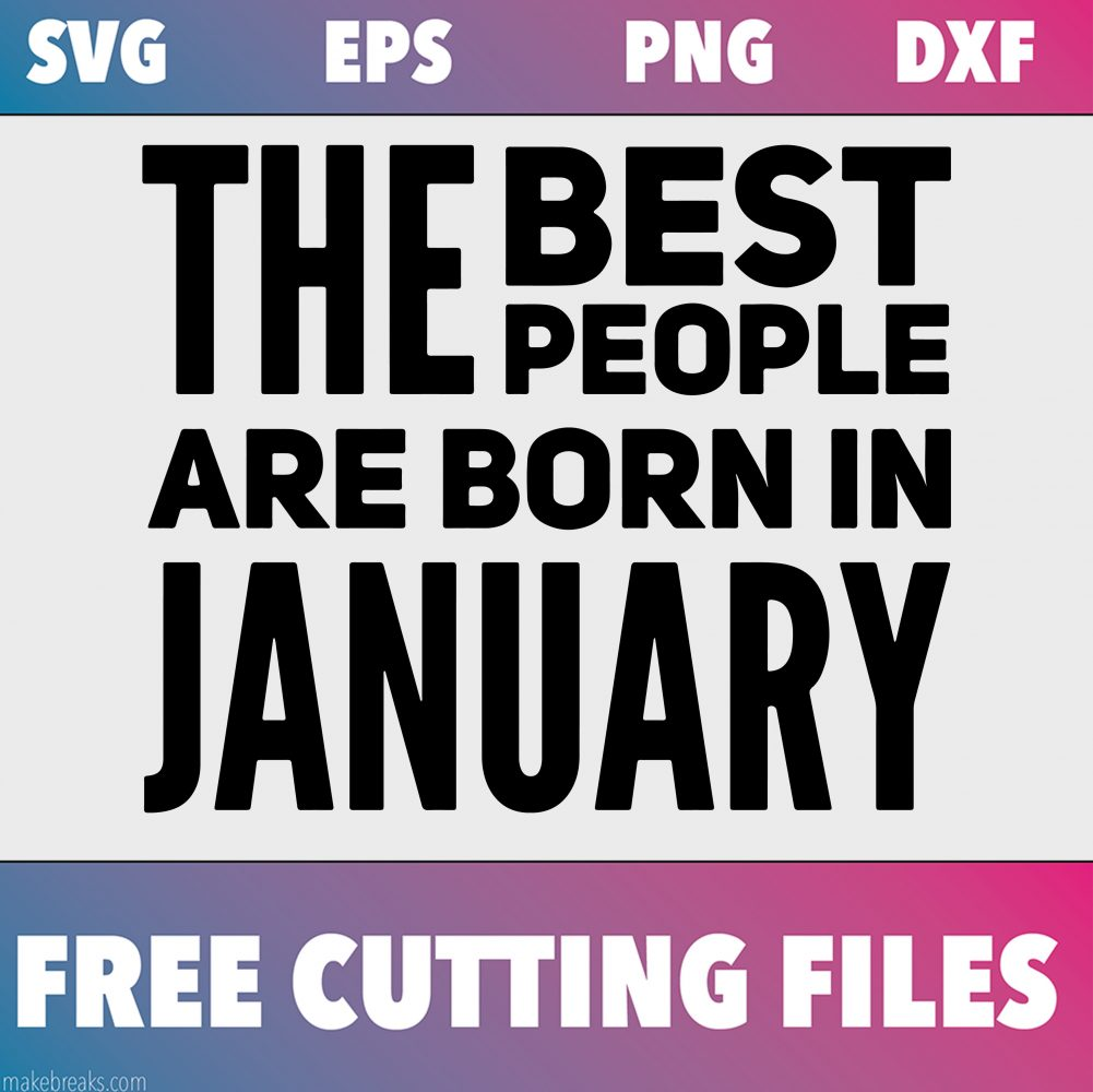 Free SVG Cutting File – Best People Are Born in January