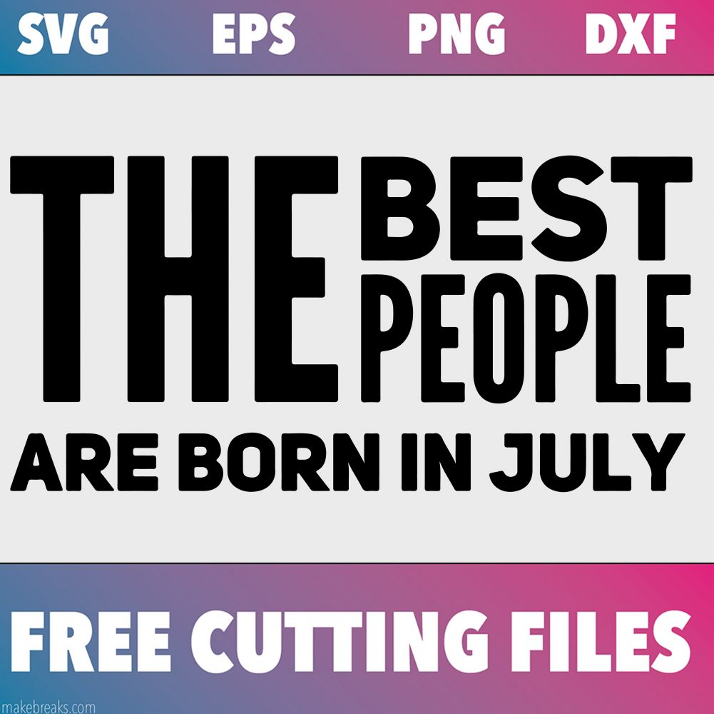 Free SVG Cutting File – Best People Are Born in July