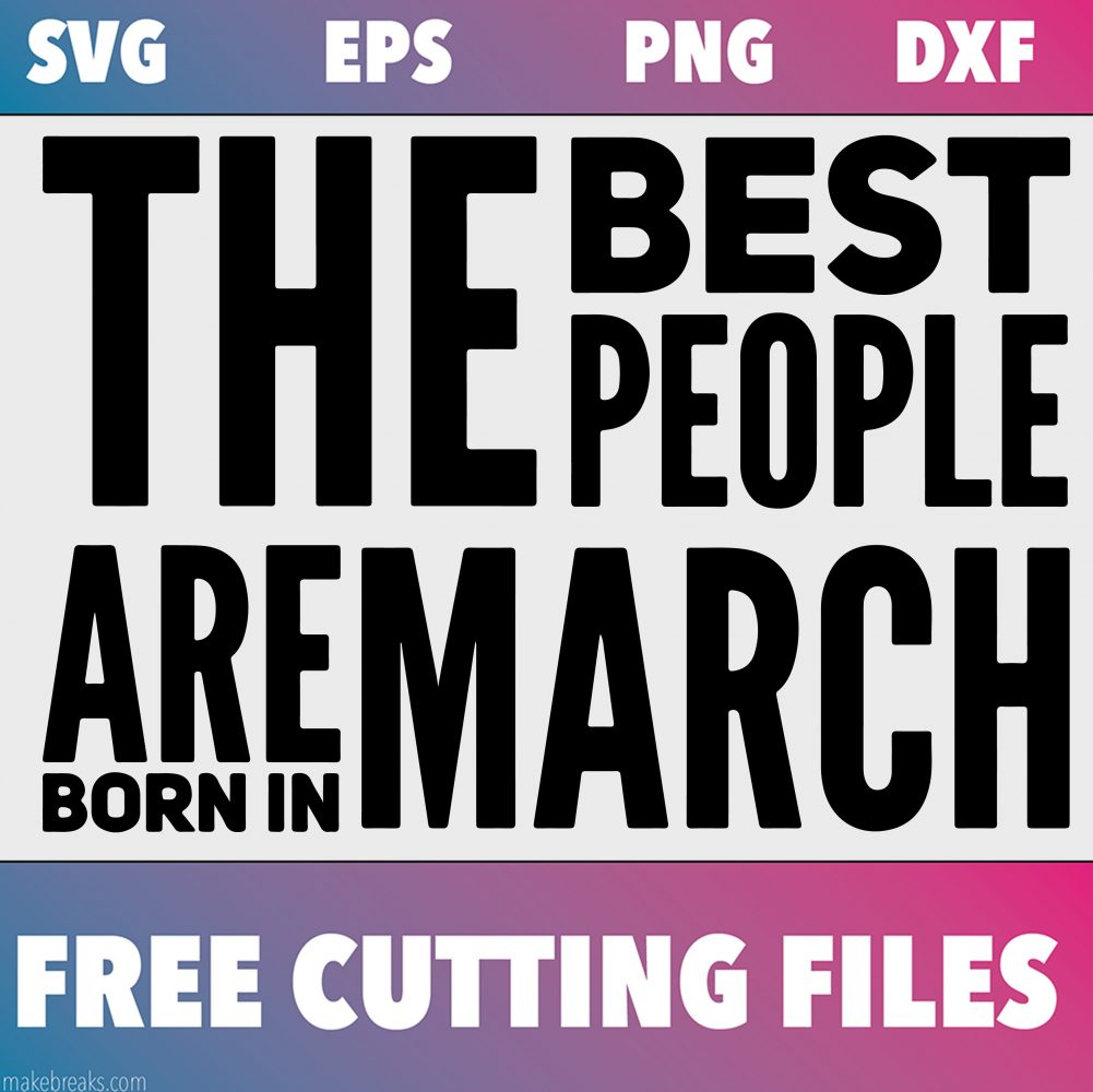 Free SVG Cutting File – Best People Are Born in March