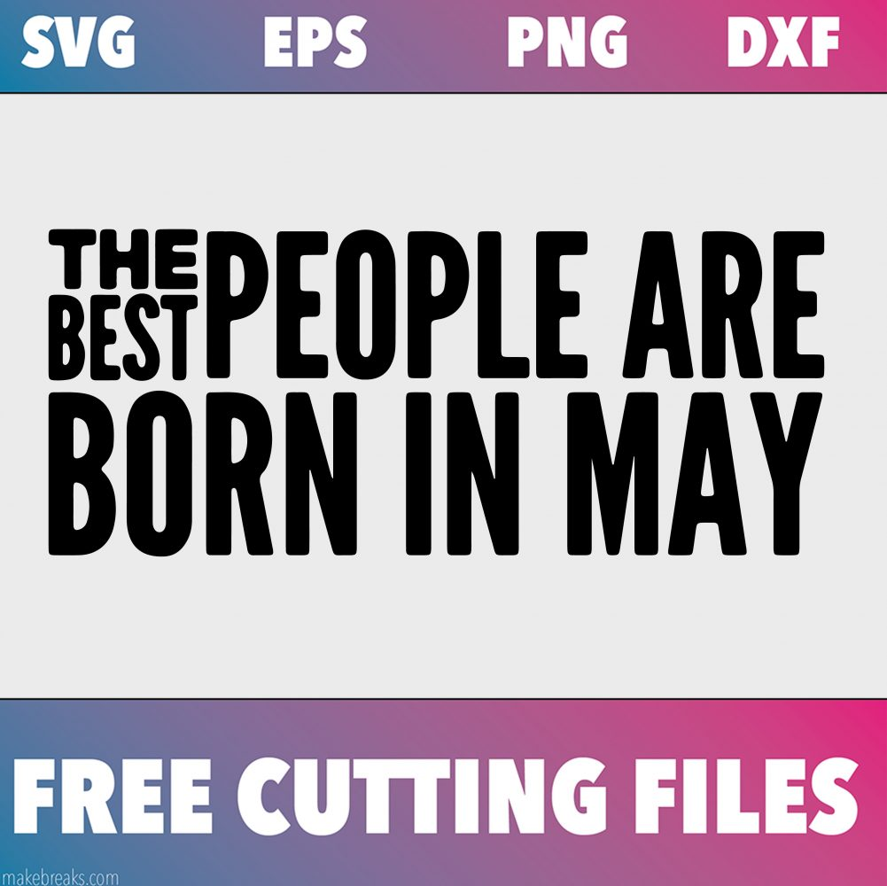 Free SVG Cutting File – Best People Are Born in May