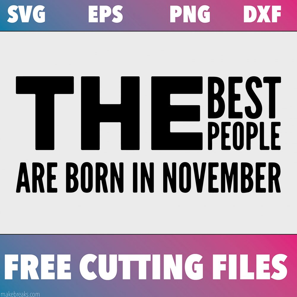 Free SVG Cutting File – Best People Are Born in November