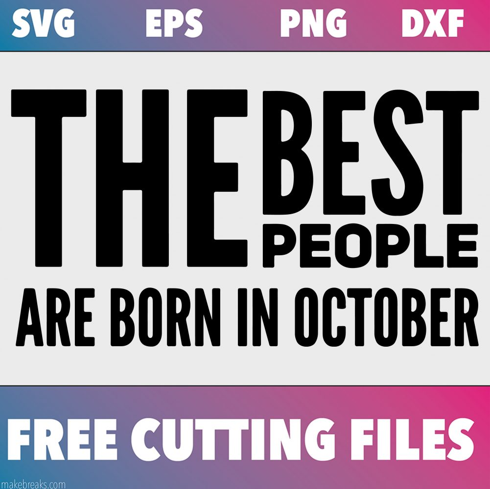 Free SVG Cutting File – Best People Are Born in October