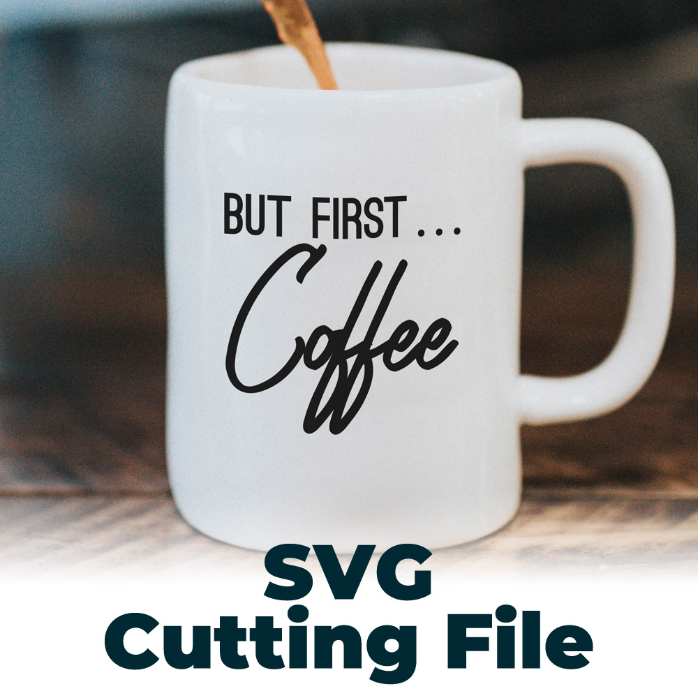 Free SVG Cutting File – But First Coffee