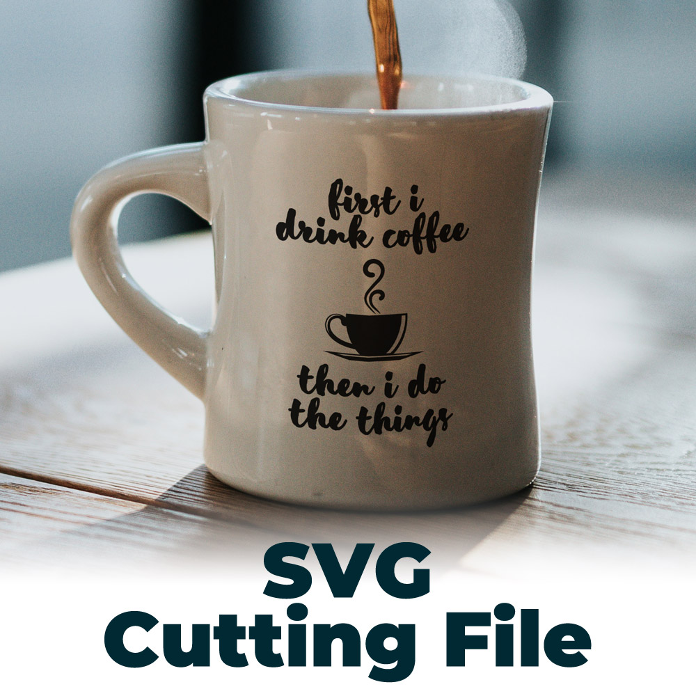 Free SVG Cutting File – First Coffee Then Things